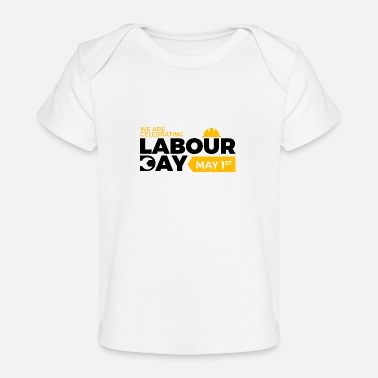 Labour Day Happy Labour day 1st may - Baby Organic T-Shirt