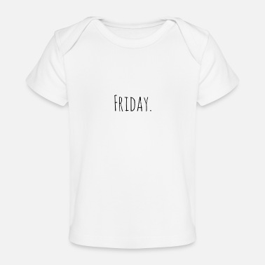 Days Of The Week Friday Day of the Week - Baby Organic T-Shirt
