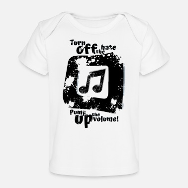 Splatter Turn off the hate pump up the volume! - Baby Organic T-Shirt
