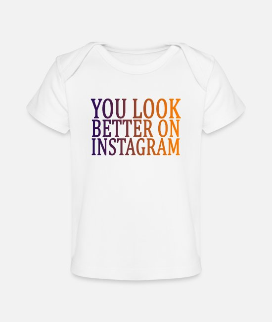 Instagram Baby T-Shirts - you_look_better_on_instagram_funny_shirt - Baby Organic T-Shirt white