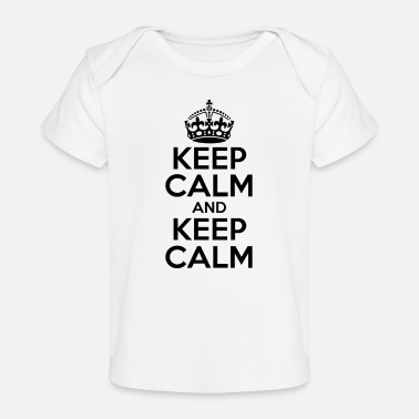 Calm KEEP CALM AND KEEP CALM - Baby Organic T-Shirt