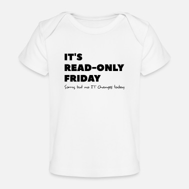 Programmer It`s read only Friday No change today Sysadmin - Baby Organic T-Shirt