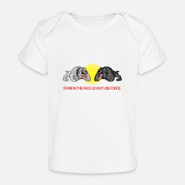 Stare in the face do not use force - Baby Organic T-Shirt