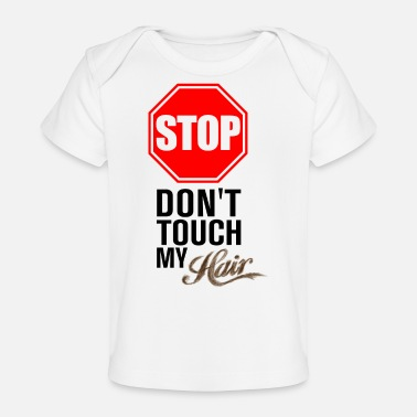 Hair Stop! Don't Touch My Hair Baby Clothes - Baby Organic T-Shirt