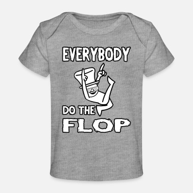 Flop Do The Flop - Baby Organic T-Shirt