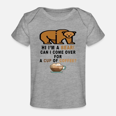 Bear can i come over FOR A CUP OF COFFEE - Baby Organic T-Shirt