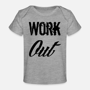 Work Out work out - Baby Organic T-Shirt