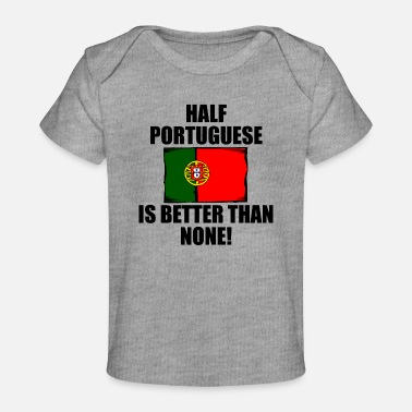 Half Portuguese Is Better Than None - Baby Organic T-Shirt