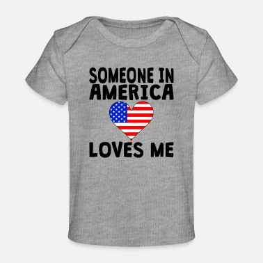 America Someone In America Loves Me - Baby Organic T-Shirt