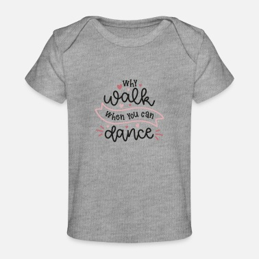 New Design Why walk when you can dance - Baby Organic T-Shirt