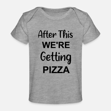 Pepperoni after this we're getting pizza - Baby Organic T-Shirt