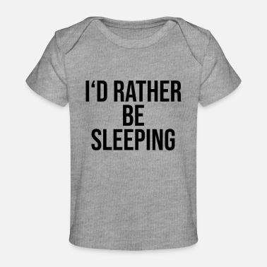Sleeping I d rather be Sleeping - Baby Organic T-Shirt