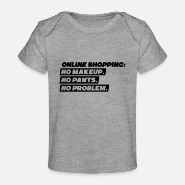 Online Shopping Online Shopping: No Makeup, No Pants, No Problem - Baby Organic T-Shirt