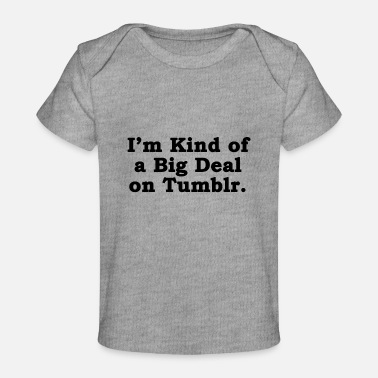 Tumblr Kind of a Big Deal on Tumblr - Baby Organic T-Shirt
