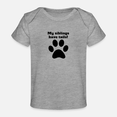 My Siblings Have Tails My Siblings Have Tails - Baby Organic T-Shirt