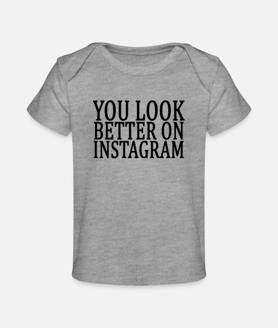 Instagram Baby T-Shirts - you_look_better_on_instagram_funny_shirt - Baby Organic T-Shirt heather gray