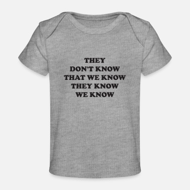 Know They Don' t Know That We Know They Know We Know - Baby Organic T-Shirt