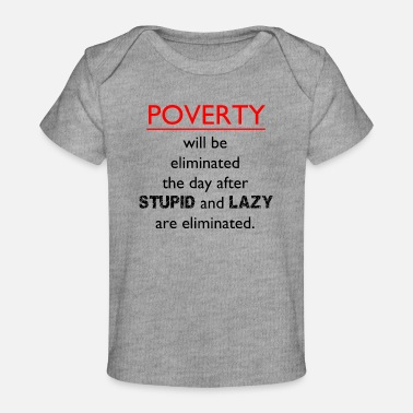 Poverty POVERTY WILL BE ELIMINATED - Baby Organic T-Shirt