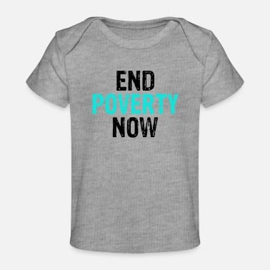 Poverty Social Justice End Poverty Now Anti Poverty - Baby Organic T-Shirt