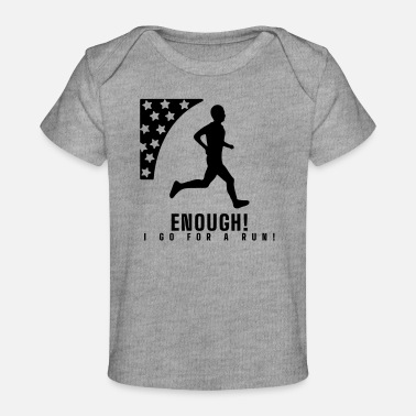 Go For A enough - i go for a run - Baby Organic T-Shirt