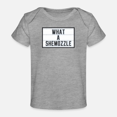 Misfortune WHAT A SHEMOZZLE - Yiddish quot - misfortune - Baby Organic T-Shirt
