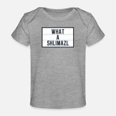 Misfortune WHAT A SHLIMAZL - Yiddish quot - misfortune - Baby Organic T-Shirt