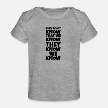 Know They dont know that we know they know we know - Baby Organic T-Shirt