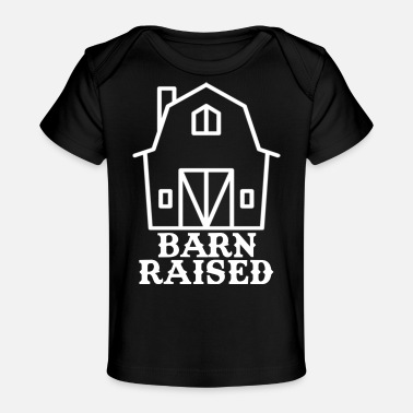 Barn Barn Raised - Baby Organic T-Shirt