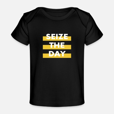 Seize the day - Baby Organic T-Shirt