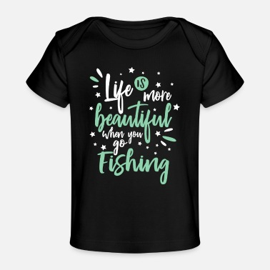 Hilarious Cool Funny Life Beautiful Fishing Enthusiast Fans - Baby Organic T-Shirt