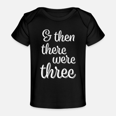 New Baby And then there were 3 new baby shirt - Baby Organic T-Shirt