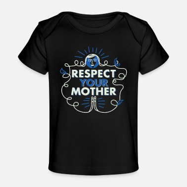 Respect your Mother - Baby Organic T-Shirt