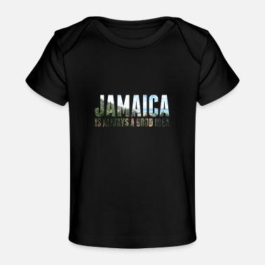 Jamaica Jamaica is always a good idea - Baby Organic T-Shirt