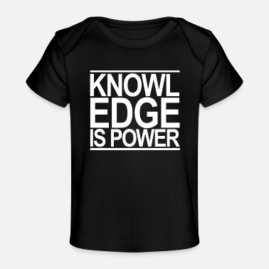 Knowledge knowledge is power - Baby Organic T-Shirt