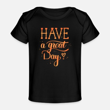 Great Day Have a great day - Baby Organic T-Shirt