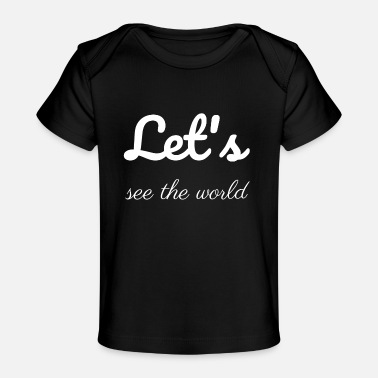 Present travel - Let us see the world - Baby Organic T-Shirt