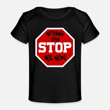 Nothing Can Stop Nothing can StOP me now - Baby Organic T-Shirt