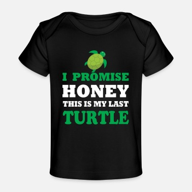 Turle I promise honey this is my last turle - Baby Organic T-Shirt
