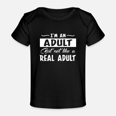 Adults Adult But Not Like Real Adult Adulting - Baby Organic T-Shirt