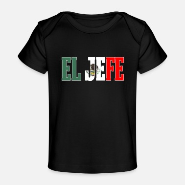 Mexican EL HEFE Mexican Design Mexican Flag Design For Mexican Pride With Border - Baby Organic T-Shirt