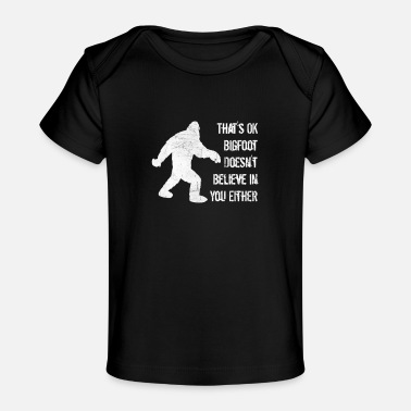 Bigfoot Doesn't Believe in You Either - Baby Organic T-Shirt
