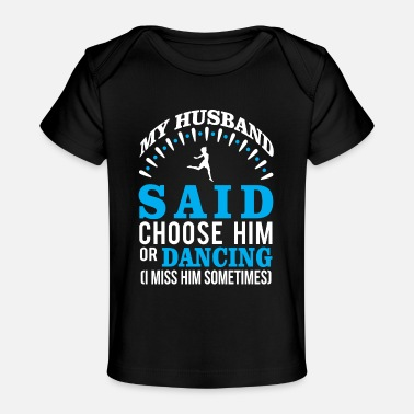 Husband Or Dancing? I Miss Him Sometime - Baby Organic T-Shirt