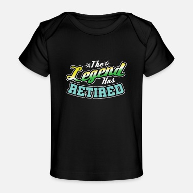 Retiring The Legend Has Retired - Baby Organic T-Shirt