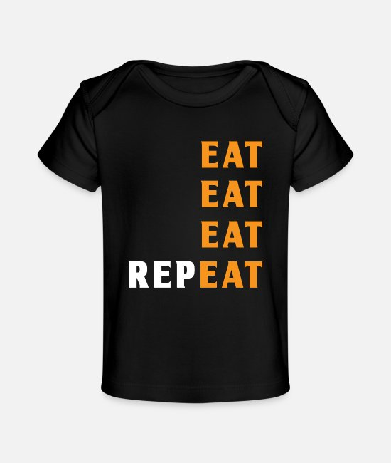 Sleep Baby T-Shirts - Eat Eat Eat Repeat funny shirt for men and women - Baby Organic T-Shirt black