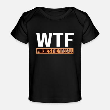 Wtf Fireball WTF Where's The Fireball Shirt - Baby Organic T-Shirt