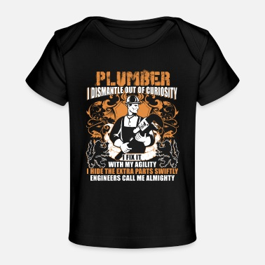 Plumber I Dismantle Out Of Curiosity T Shirt - Baby Organic T-Shirt