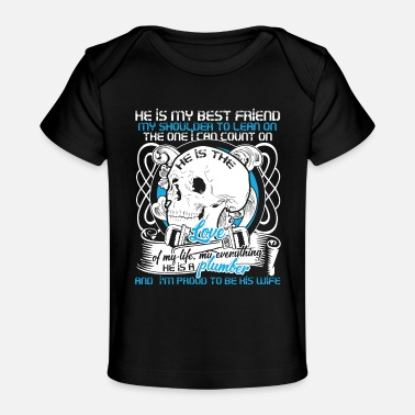 He Is A Plumber & I'm Proud To Be His Wife T Shirt - Baby Organic T-Shirt