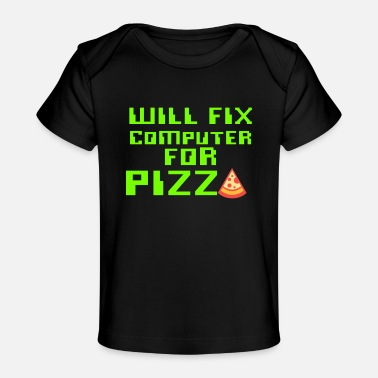 Computer Tech Will Fix Computer For Pizza, Computer Tech, Computer Repair - Baby Organic T-Shirt