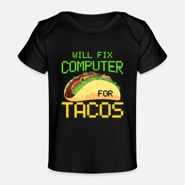 Computer Tech Will Fix Computer For Tacos, Computer Repair, Computer Tech, Computer Programmer - Baby Organic T-Shirt