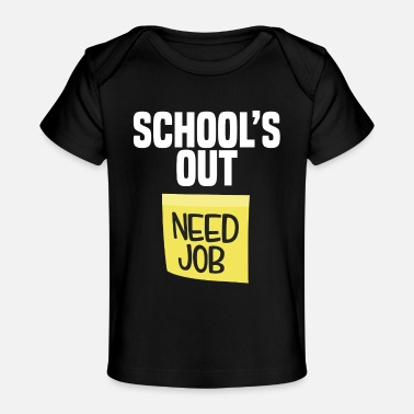 First Day Of School School Is Out Need Job Funny Last Day School Shirt Teacher - Baby Organic T-Shirt